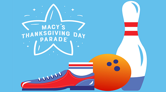 LET'S HAVE A PARADE! GO BOWLING TO PARTICIPATE IN MACY'S THANKSGIVING PARADE